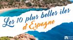 Les 10 plus belles îles d'Espagne