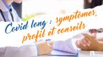 Covid long : symptômes, profil et conseils